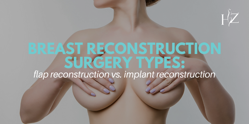 breast reconstruction, breast reconstruction surgery types, flap reconstruction, implant reconstruction, types of breast reconstruction, mastectomy breast reconstruction, breast reconstruction in Orlando, flap reconstruction orlando, implant reconstruction orlando