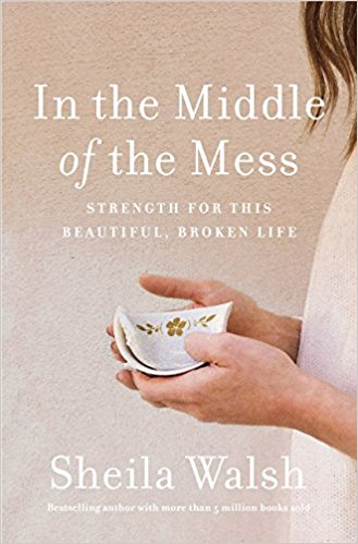 In the Middle of the Mess  by Sheila Walsh