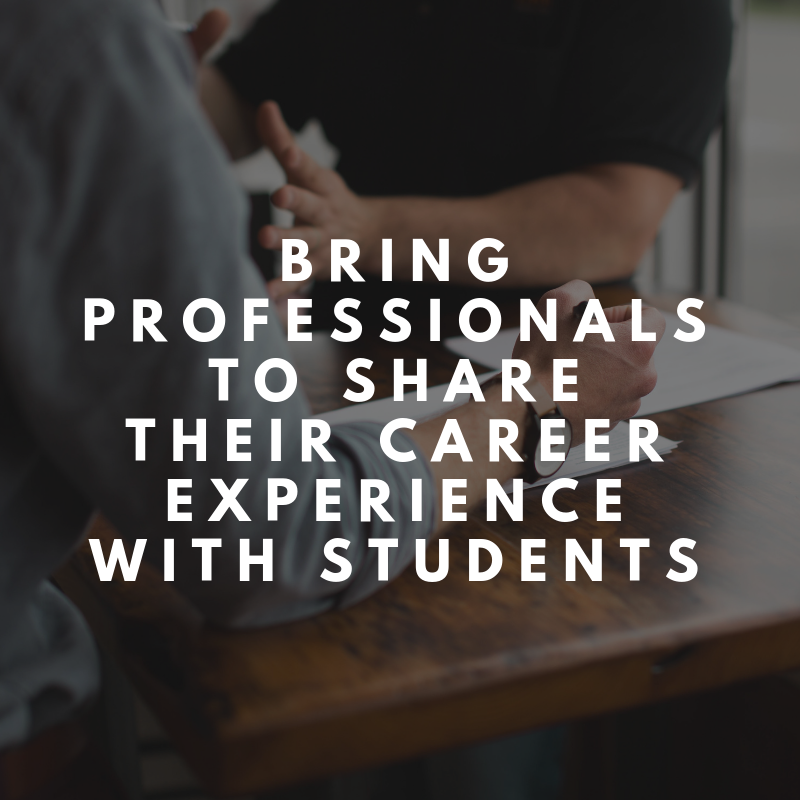Bring professionals to share their career experience with students