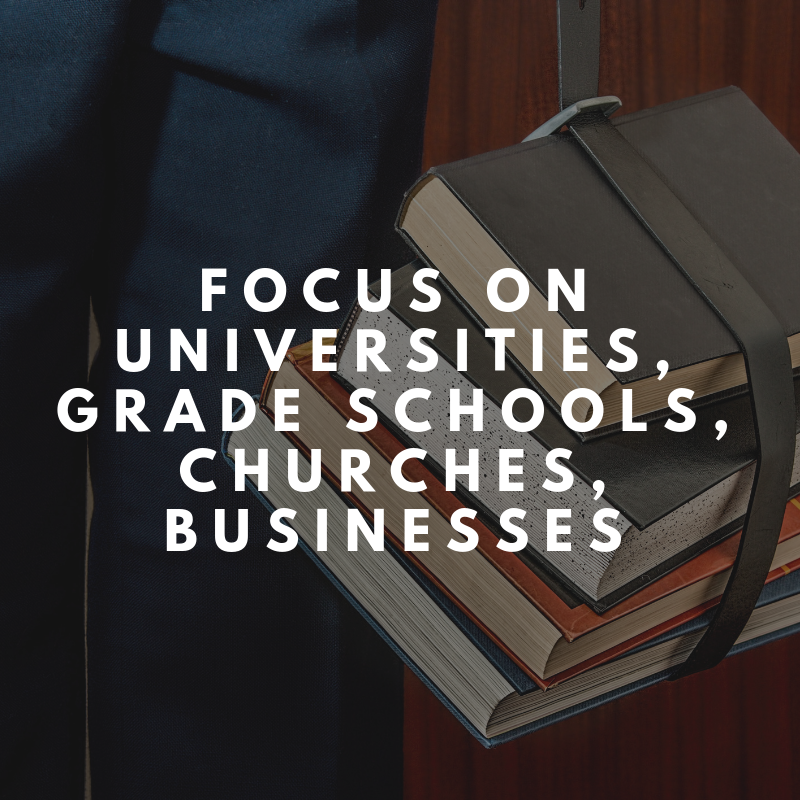 FOCUS ON UNIVERSITIES, GRADE SCHOOLS, CHURCHES, BUSINESSES