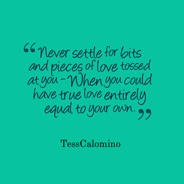 27066-never-settle-for-bits-and-pieces-of-love-tossed-at-you-when.png