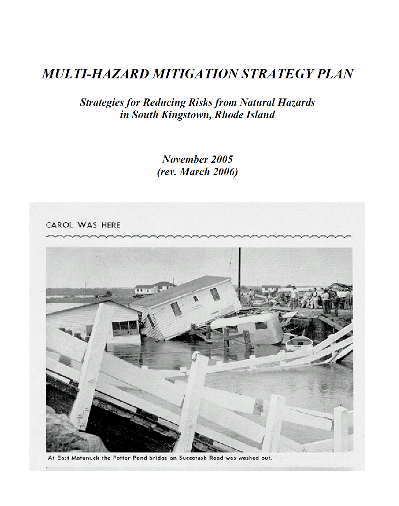 The  Multi-Hazard Mitigation Strategy Plan  is the Town's strategy for preparing for and responding to storms, floods, and other natural disasters.