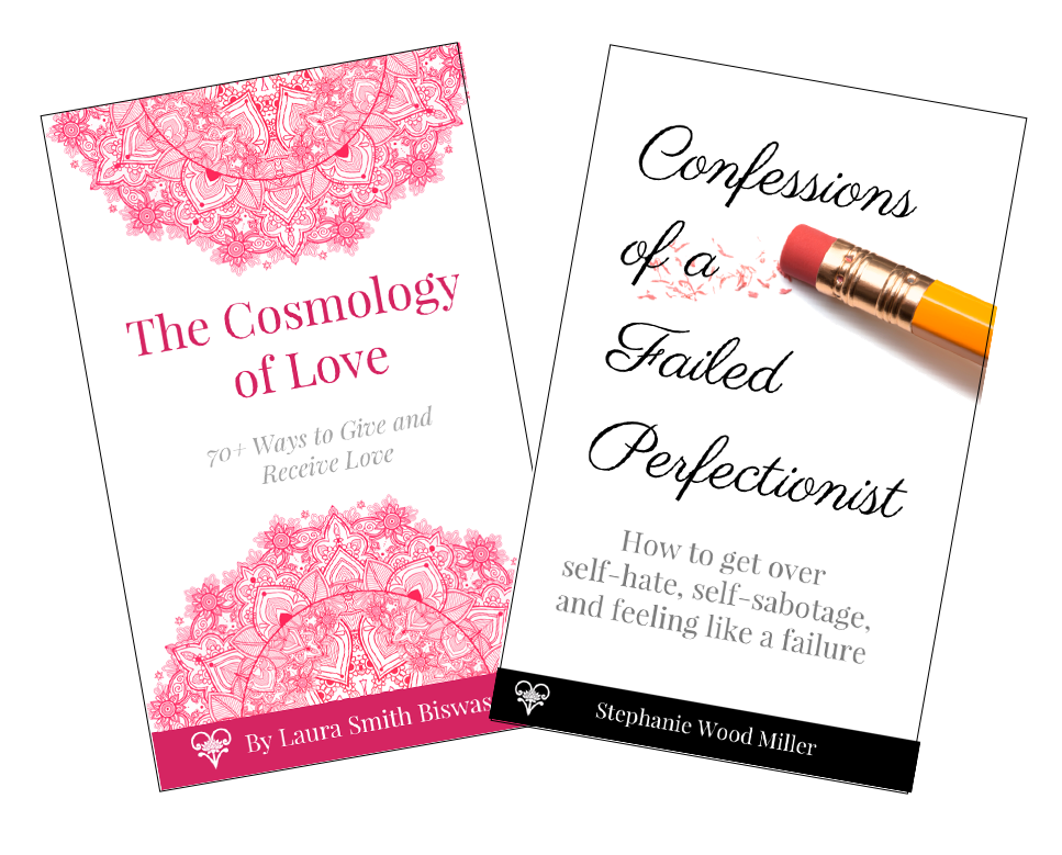 The Cosmology of Love  and  Confessions of a Failed Perfectionist