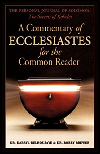 A Commentary of Ecclesiastes  by Dr. Darryl DelHousaye & Dr. Bobby Brewer