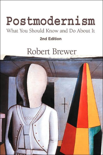 Postmodernism: What You Should Know and Do About It (2nd Edition)  by Dr. Bobby Brewer
