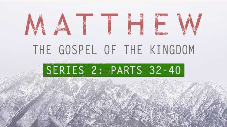 Matthew-Gospel-of-the-Kingdom-parts-32-40.jpg