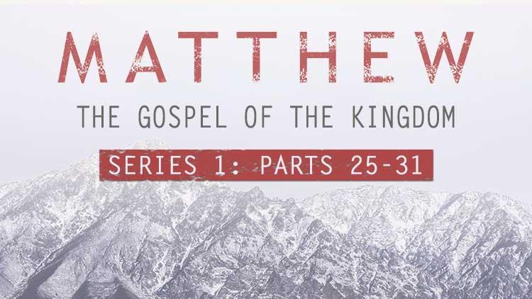Matthew-Gospel-of-the-Kingdom-parts-25-31.jpg