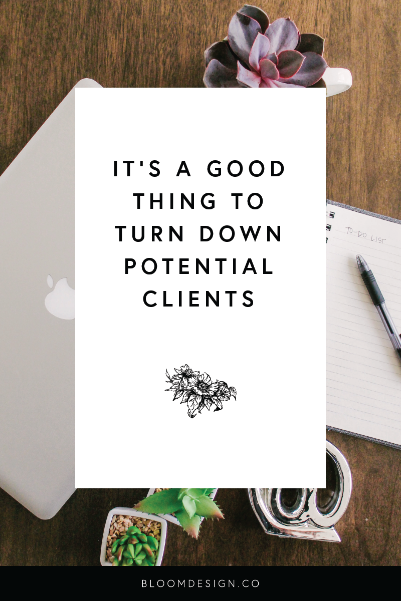 it's a good thing to turn down potential clients