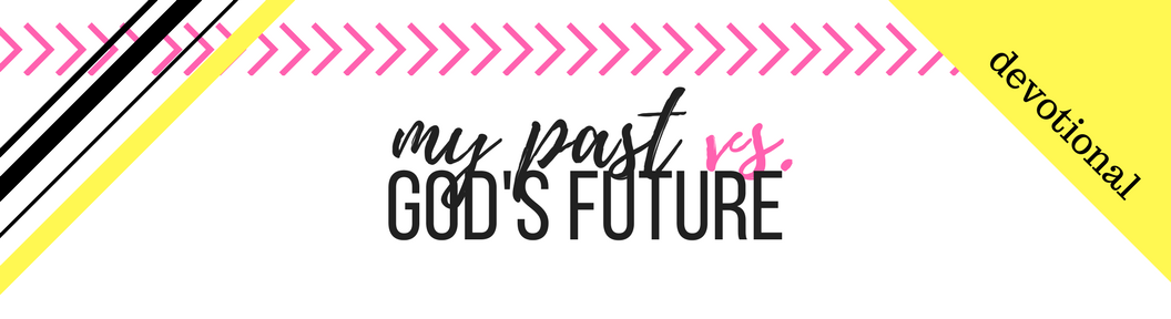 Click here to Download the PDF file for Week 14 // My Past vs God's Future