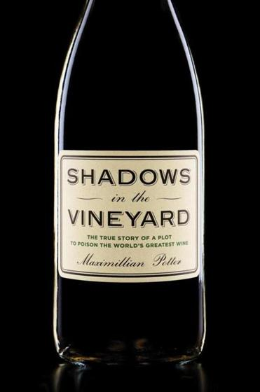 Shadows in the Vineyard: The True Story of the Plot to Poison the World's Greatest Wine - by Maximillian Potter