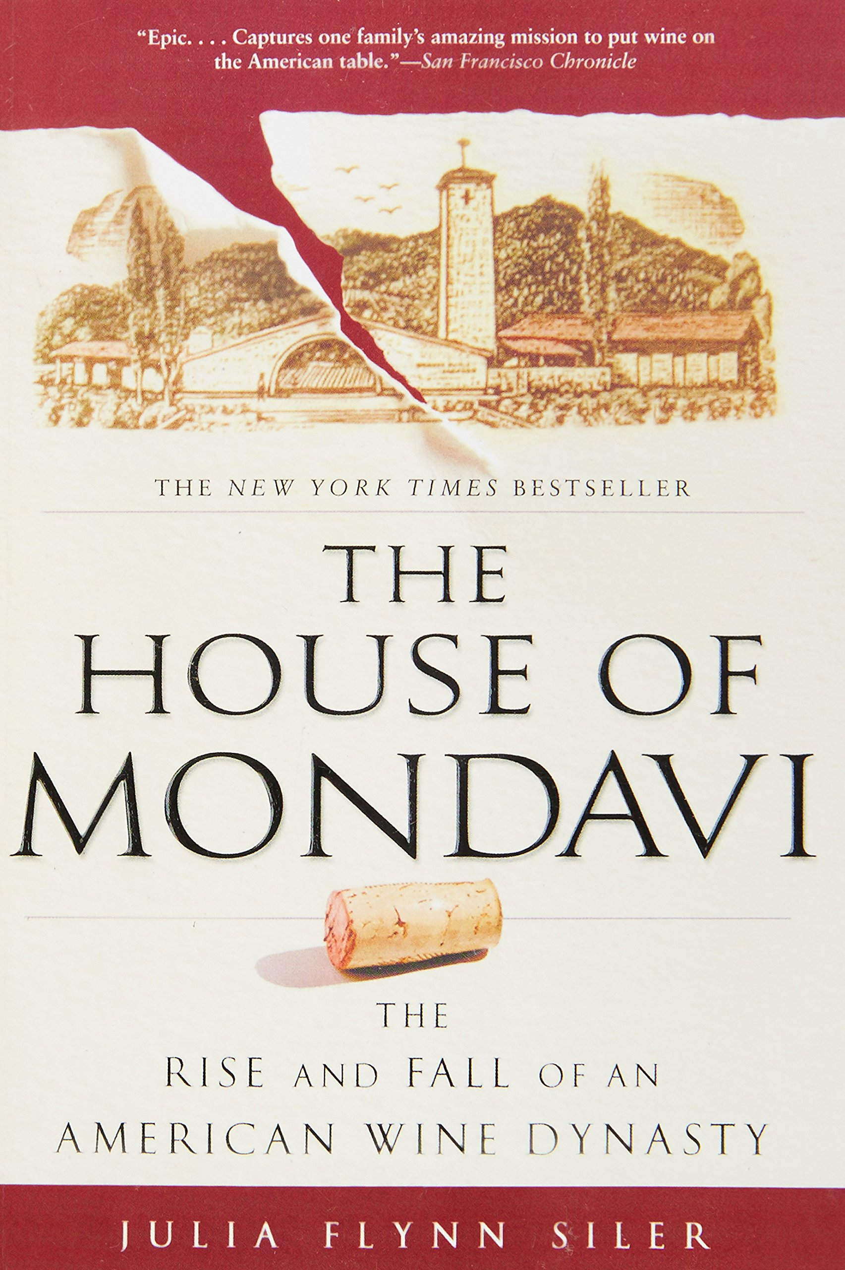 The House of Mondavi: The Rise and Fall of an American Wine Dynasty - by Julia Flynn Siler