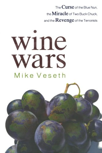 Wine Wars: The Curse of the Blue Nun, the Miracle of Two Buck Chuck, and the Revenge of the Terroirists - by Mike Veseth