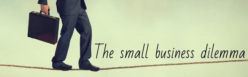 The small business dilemma