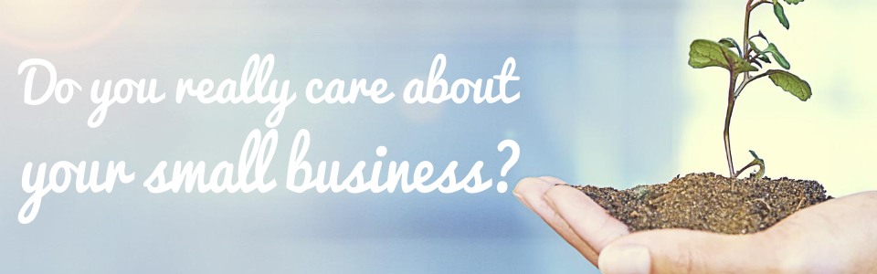 Do you really care about your small business?