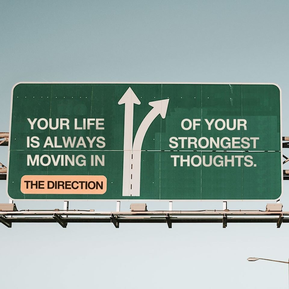 Your life is always moving in the direction.jpg