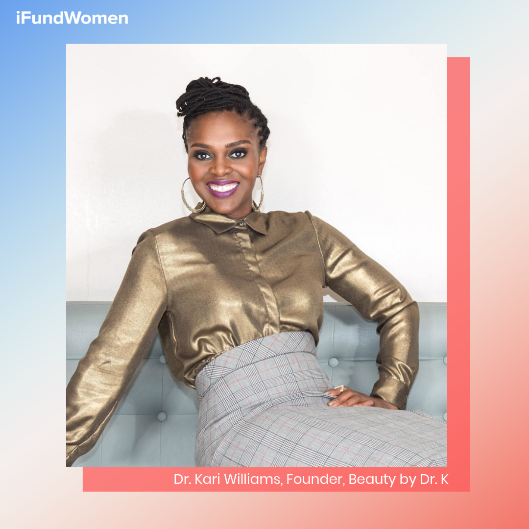 Dr. Kari Williams, iFundWomen entrepreneur & founder of  Beauty by Dr. K