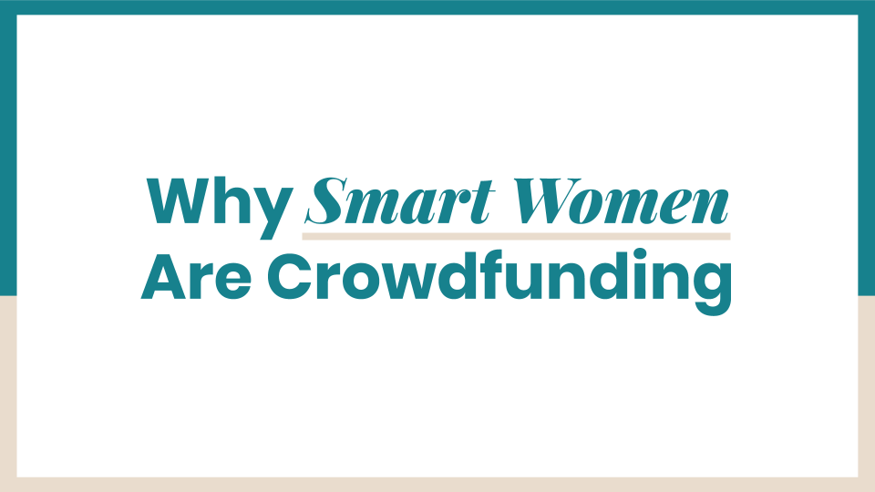 Why Smart Women Are Crowdfunding (1).png