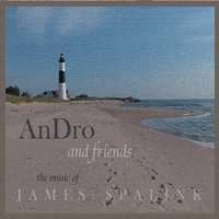 """Andro and Friends - """"The Music of James Spalink"""""""