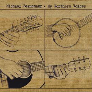 "Michael Beauchamp - ""My Northern Voices"""