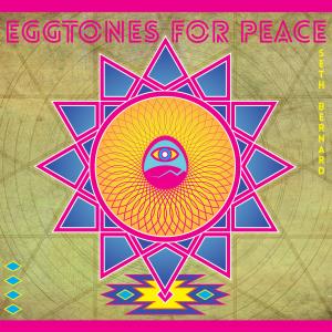 Seth Bernard - Eggtones For Peace