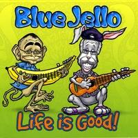 "Blue Jello - ""Life Is Good"""