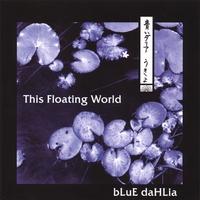 "Blue Dahlia - ""This Floating World"""