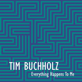 """Tim Buchholz - """"Everything Happens To Me"""""""