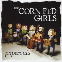 "The Corn Fed Girls - ""Paper Cuts"""