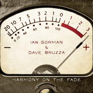 """Ian Gorman & Dave Bruzza - """"Harmony on the Fade"""""""
