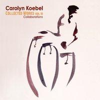 """Carolyn Koebel - """"Collected Works Vol II"""""""