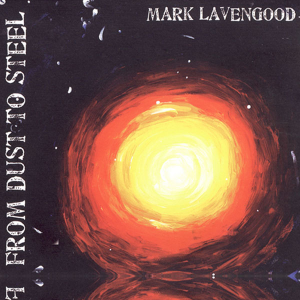 """Mark Lavengood - """"From Dust to Steel"""""""