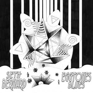 Seth Bernard - Eggtones Blues