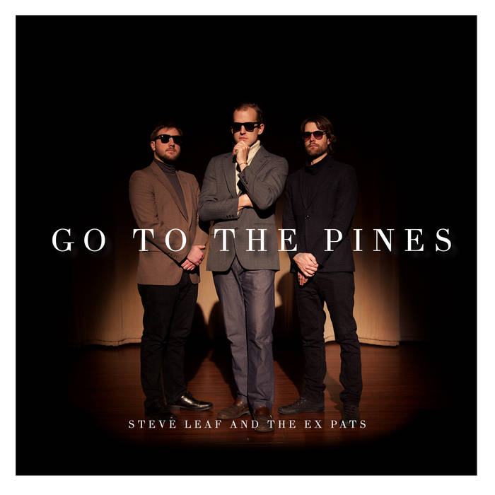 Steve Leaf and The Ex Pats - Go To The Pines