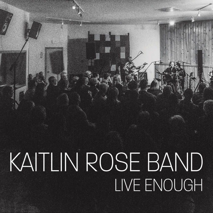 "Kaitlin Rose Band - ""Live Enough"""