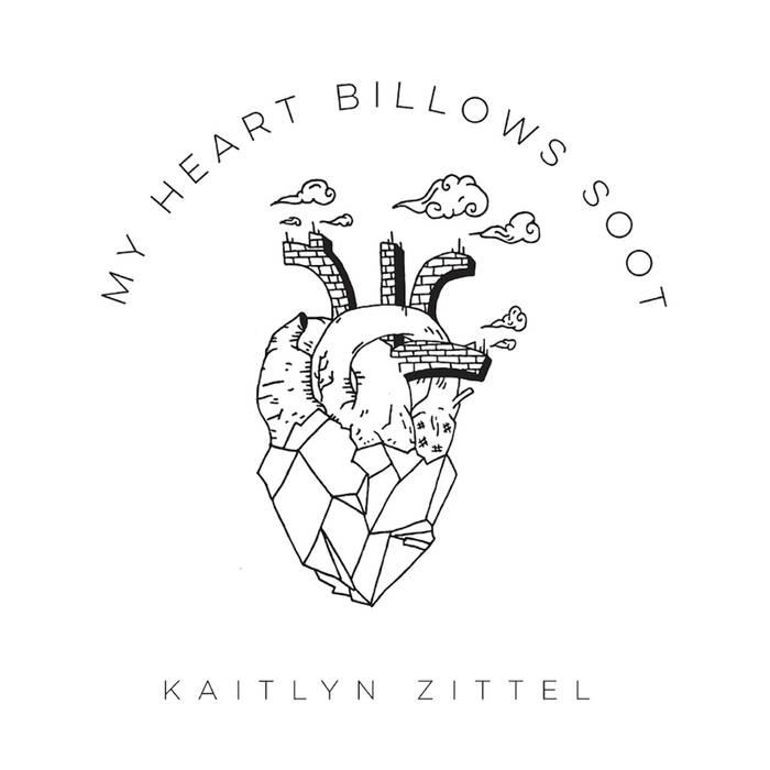 "Kaitlyn Zittel - ""My Heart Billows Soot"""