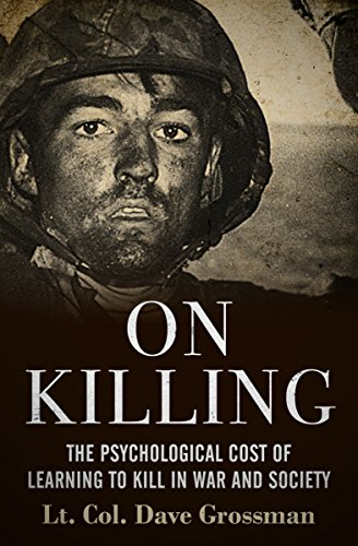 On Killing: The Psychological Cost of Learning to Kill in War and Society / Lt. Col. Dave Grossman