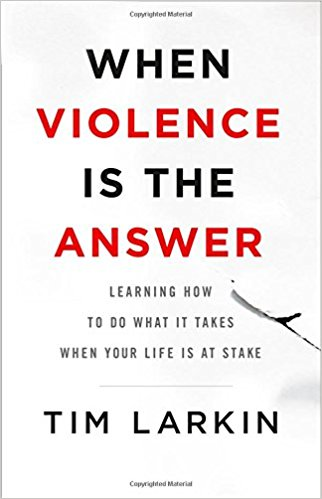 When Violence is the Answer / Tim Larkin