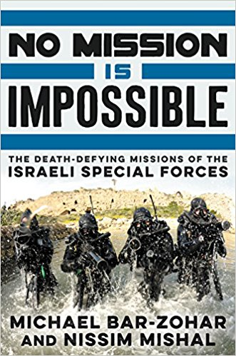 No Mission Is Impossible: The Death Defying Missions of the Israeli Special Forces / Michael Bar Zohar & Nissim Mishal