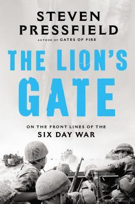 The Lions Gate: On the Front Lines of the Six Day War / Steven Pressfield