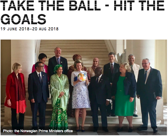 2018 The ball gets its own exhibition at the Nobel peace Centre in Oslo, Norway - Norwegian Prime Minister and SDG Ambassador Erna Solberg launches the #TakeTheBall campaign and brings the SDG ball to her official meetings.