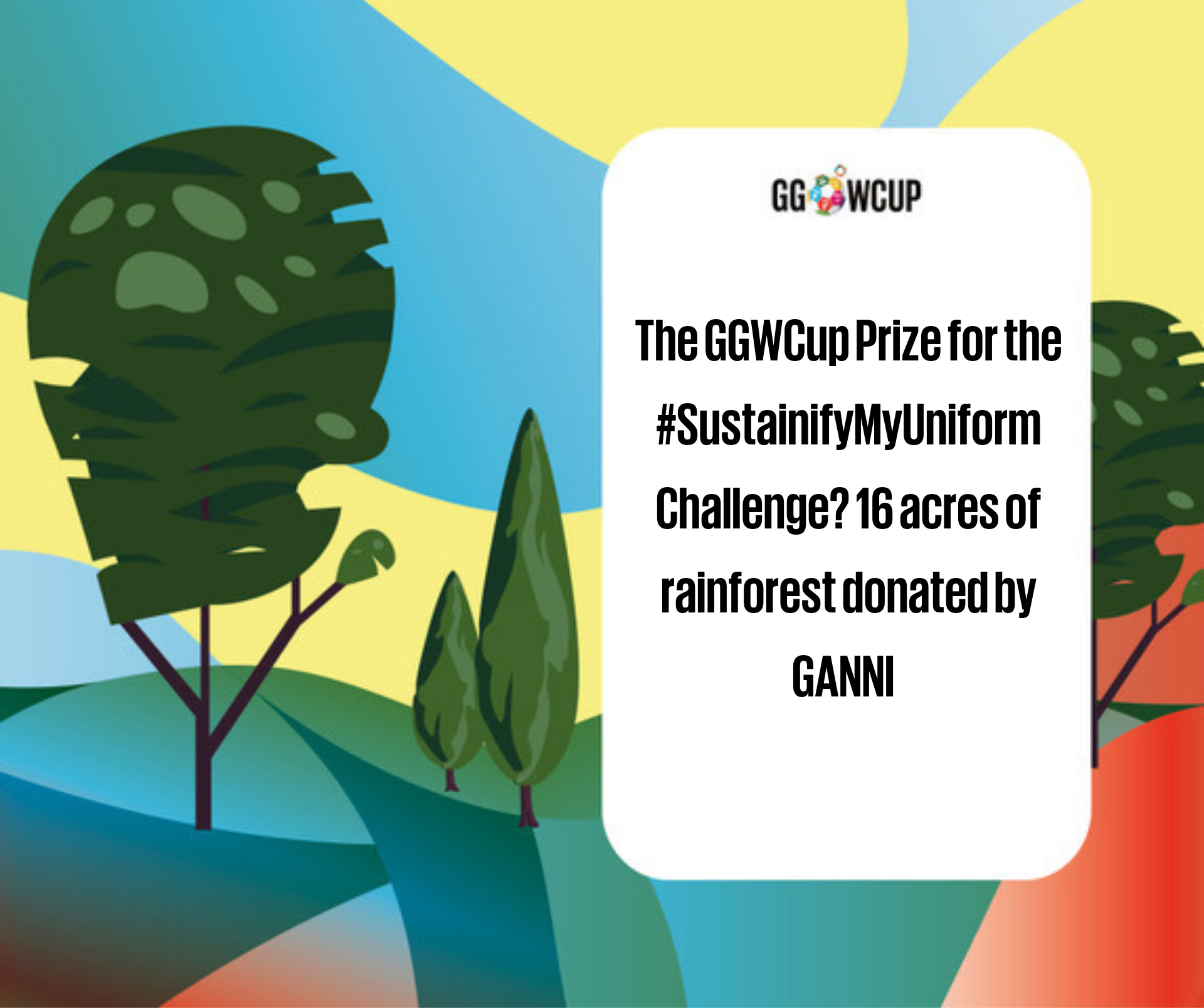 the GGWCup Prize for the #SustainifyMyUniform Challenge_ 16 acres of rainforest donated by GANNI.png