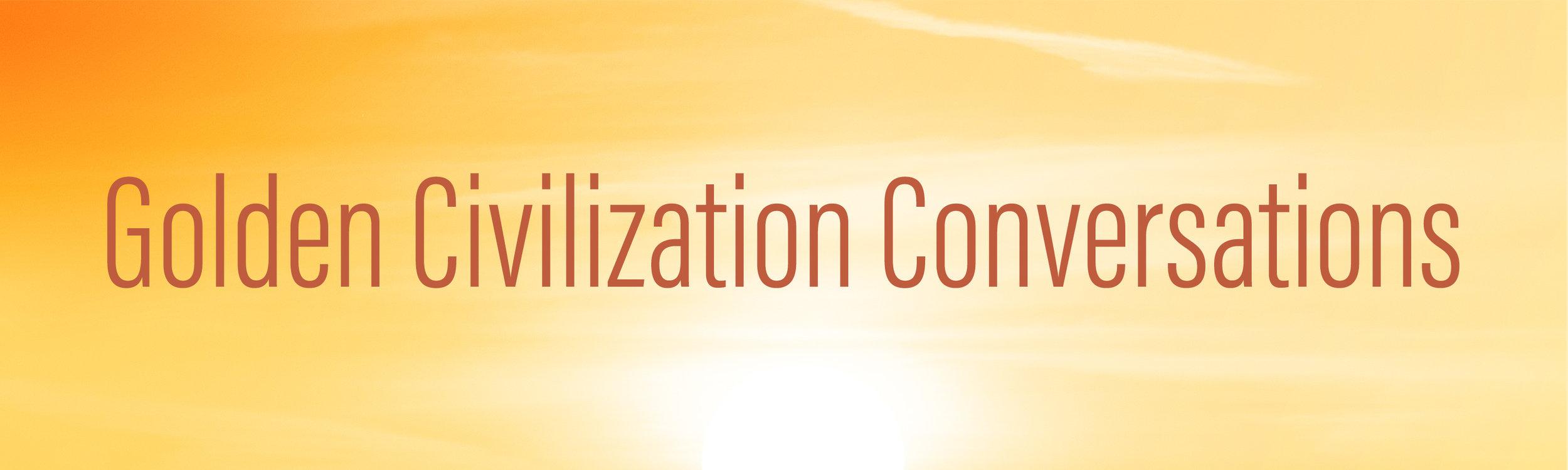 Golden Civilization Conversations