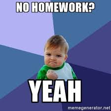 No Homework Yeah.jpeg