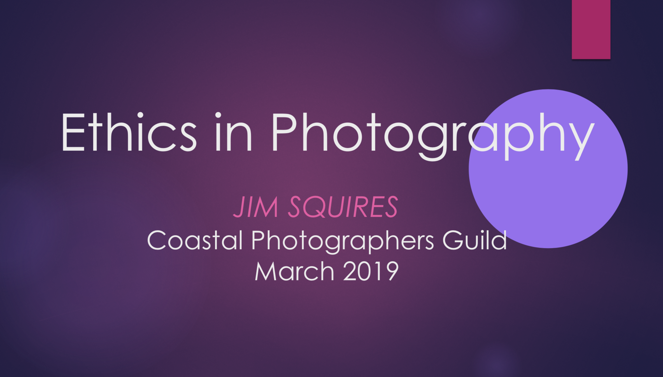 Ethics in Photography - Whether you're photographing strangers on the street or baby birds, this presentation by Jim Squires will help you with what you need to know about ethical photography.