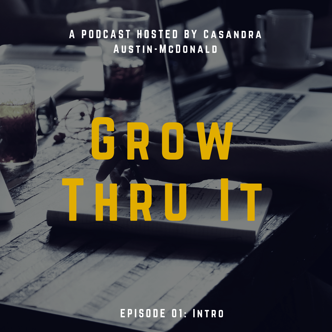 "Episode 01: Intro - The ""Grow Thru It"" Podcast's inaugural episode.  Listen in as Casandra explains why she started this podcast and why now."