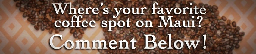 where's your favorite coffee spot on maui? comment below!
