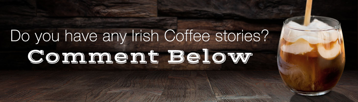 do you have any irish coffee stories? comment below!