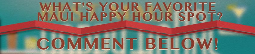 what's your favorite maui happy hour spot? comment below!
