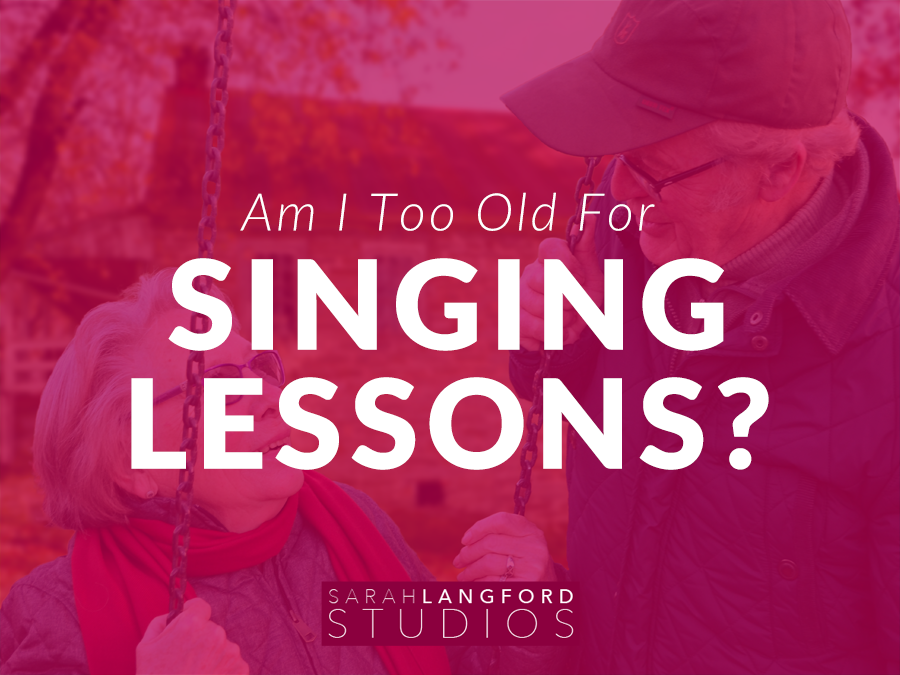 Am I Too Old For Singing Lessons?