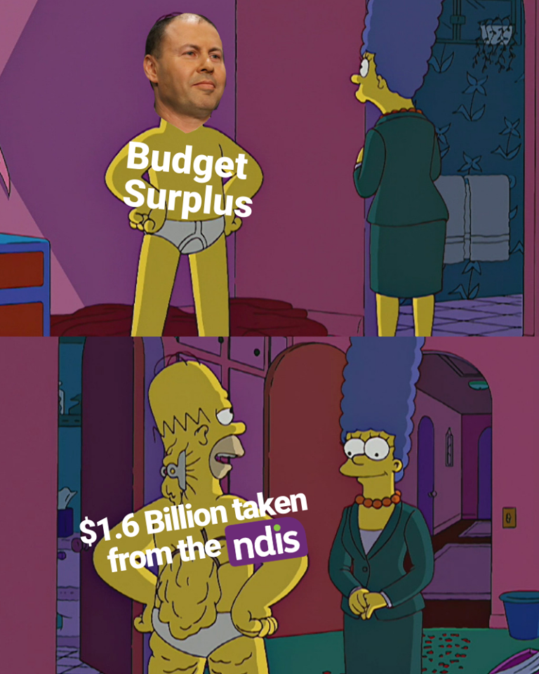 "Meme of a skinny Homer Simpson (with the face of Treasurer Josh Frydenberg) in his underwear facing Marge Simpson. The text is ""budget surplus."" In the next picture a view from behind shows that Homer's fat has been pulled back behind him with paper binders and string. The text is ""$1.6 billion taken from the NDIS."""